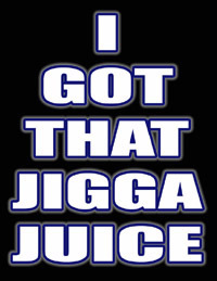 i got that jigga juice