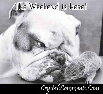 The weekend is here!