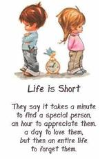 life is short a day to love them an entire life to forget them