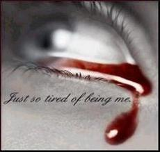 just so tired of being me bloody tears