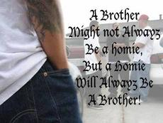 a homie will always be a brother