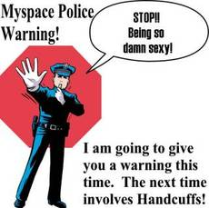 myspace police warning stop being so damn sexy