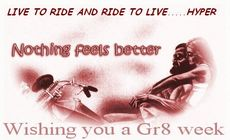 live to ride and ride to live hyper nothing feels better wishing you a great week