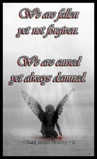 we are fallen yet not forgiven we are cursed yet always damned