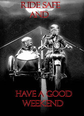 ride safe and have a good weekend