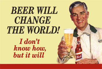 Beer will change the world!