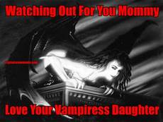 Watching Out For You Mommy Love Your Vampiress Daughter