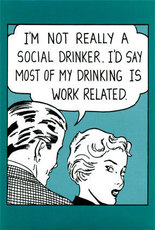 not a social drinker my drinking is work related