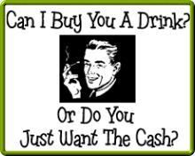 can i buy you a drink or do you just want the cash
