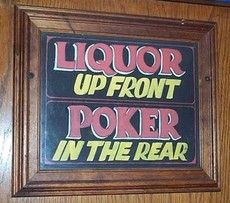 liquor up front poker in the rear