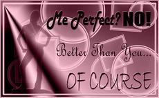 me perfect? no better than you of course