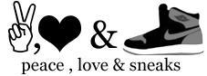 peace love and sneaks
