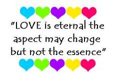 love is eternal the aspect may change but not the essence