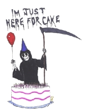 grim reaper im just here for birthday cake