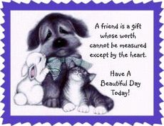 a friend is a gift have a beautiful day