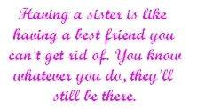have a sister is like having a best friend