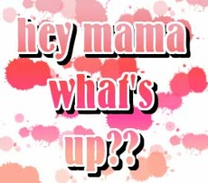 hey mama whats up