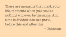 there are moments that mark your life